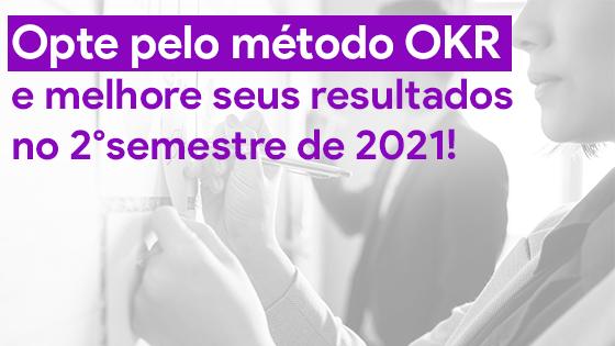 Opte pelo método OKR e melhore seus resultados no 2º semestre de 2021